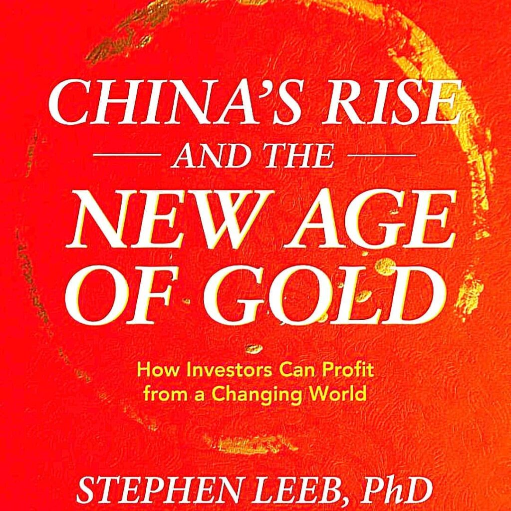 China's Rise and the New Age of Gold by Dr. Stephen Leeb, PhD
